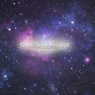 Dark Soul Project  - Synesthesia  - November 2014( Episode 003)