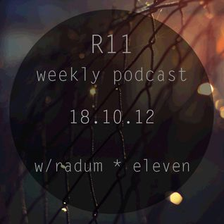 Radum & Eleven - R11 Weekly podcast 18.10.2012