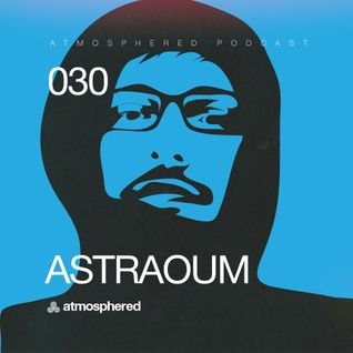 Atmosphered podcast#030 by Astraoum