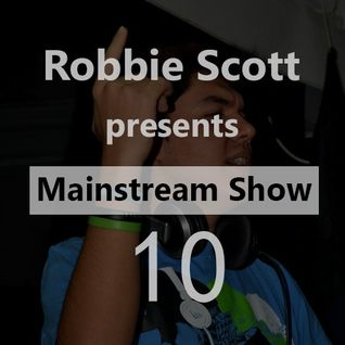 Robbie Scott - Mainstream Show 010