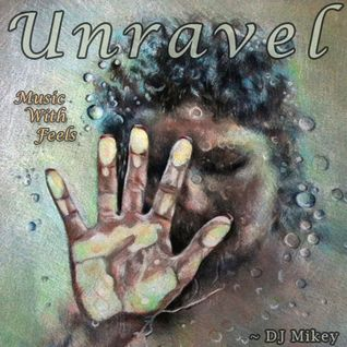 Unravel | Music With Feels | DJ Mikey