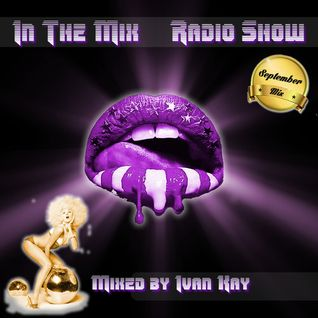 In The Mix Radio Show (September ) mixed & selected by Ivan Kay