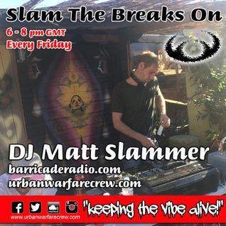 Slam The Breaks On with DJ Matt Slammer - Urban Warfare Takeover 9th September 2016