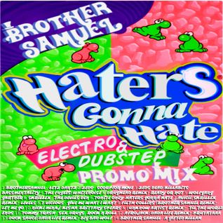 Brother Samuel- Haters Gonna Hate Electrostep Promo Mix-