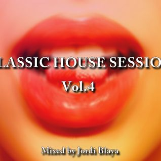 Classic House Session Vol.4 (Mixed by Jordi Blaya)