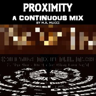 Proximity (continuous mix by M.R. Mucci)