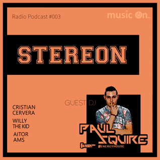 STEREON Podcast #3 BY Aitor AMS, Willy The Kid & Cristian Cervera -- GUEST : PAUL SQUIRE