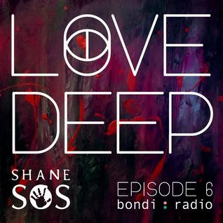 Love Deep Radio Show with Shane SOS #6