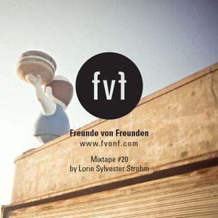 Freunde von Freunden Mixtape #20 by Lorin