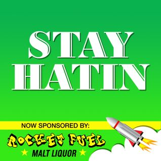 Stay Hatin - Episode 47