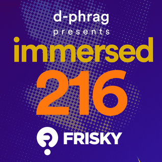 d-phrag - Immersed 216 (August 2016)