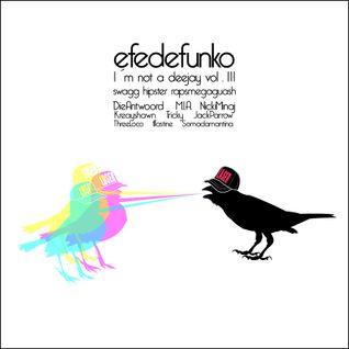 Efedefunko - I´m not a Deejay vol.III - Swagg Hipster Rap Megaguash - Mixtape