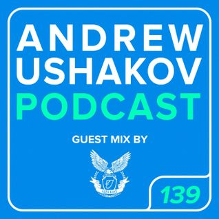 Andrew Ushakov @ Podcast #139 @ Guest Mix: ALEX KAVE