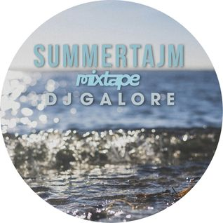 DJ GALORE - SUMMERTAJMS - MIXTAPE