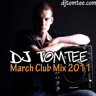 DJ Tomtee - March Club Mix 2011