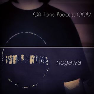 "Off-Tone Podcast 009 - Nogawa ""Music for Off-Tone"" -"