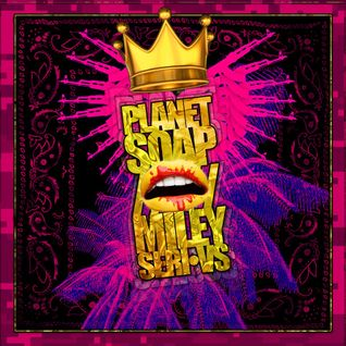 PLANET SOAP : MILEY SERIOUS – TRAPPY DANCE 2013 (DSM Take)