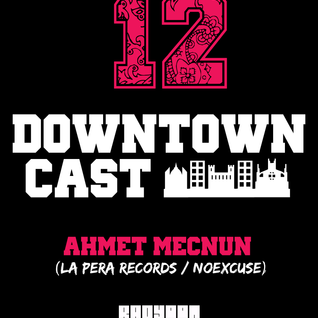 DOWNTOWNCAST 12 - AHMET MECNUN (LA PERA RECORDS - NO EXCUSE)