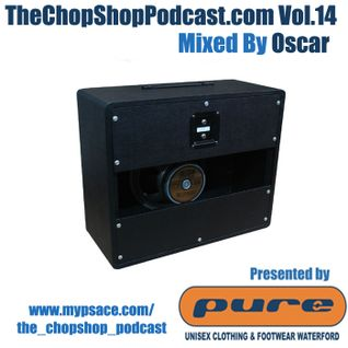 Oscar presents The Chop Shop Podcast Vol.14