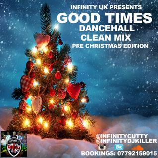INFINITY UK GOOD TIMES CLEAN DANCEHALL PRE-CHRISTMAS MIX 2015
