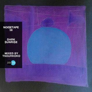 NoiseTape #58 - Tsourkoko - Dark Sunrise