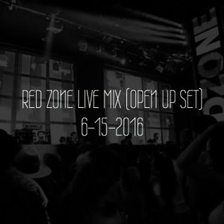 RED ZONE LIVE MIX (OPEN UP SET) 6-15-2016