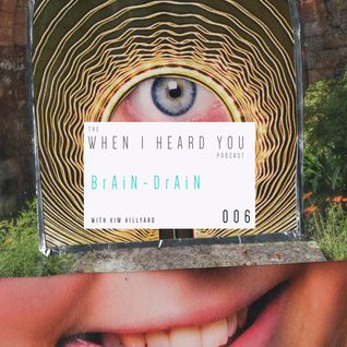When I Heard You 006: BrAiN DrAiN