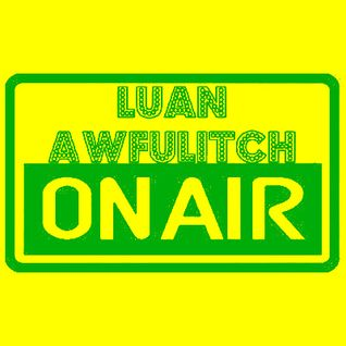 Luan Awfulitch On Air #036