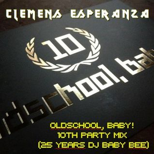 Clemens Esperanza - Oldschool, Baby! 10th Party Mix (25 Years DJ Baby Bee)