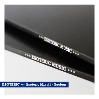 Esoteric Music Mix #1 - Nucleus