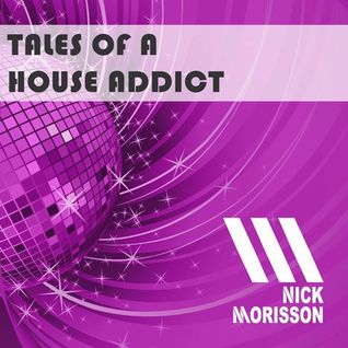 Nick Morisson - Tales Of A House Addict - Chapter 158 - TECHY & GROOVY HOUSE