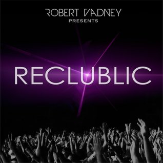 Robert Vadney presents RECLUBLIC 032