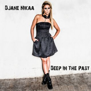DJane Nikaa - Deep In The Past