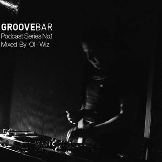 Groove bar podcast series no.1 mixed by Ol-Wiz