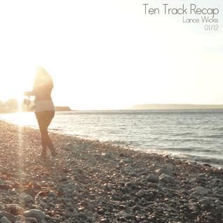 Ten Track Recap (01-12) - Lance Wicks