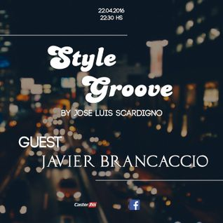 Style Groove by Jose Luis Scardigno (Radioshow) @ Guest: Javier Brancaccio
