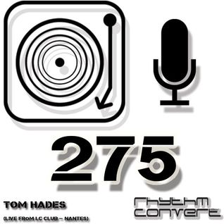 Techno Music | Rhythm Converted Podcast 275 with Tom Hades (Live from LC Club - Nantes)