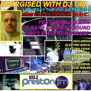 Energised With DJ Tim - 15/2/14/ - 103.2 Preston fm