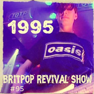 Britpop Revival Show #95 The 1995 Show