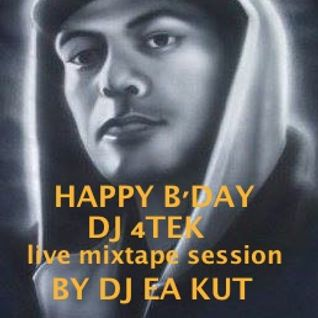 HAPPY BIRTHDAY DJ 4TEK (RIP) - Live mix session by DJ EA KUT