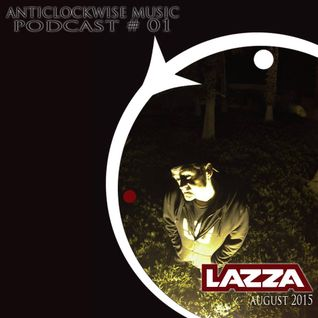 Anticlockwise Music Podcast 01 # Lazza  (August 2015)