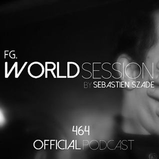 World Session 464 by Sébastien Szade (CLUB FG Broadcast)