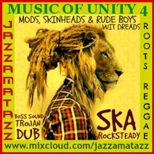 Music Of Unity 4. MODS,SKINHEADS & RUDE BOYS WIT DREADS. Classic Roots Reggae,Ska,Rocksteady &Dub