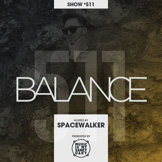 BALANCE - Show #511 (Hosted by Spacewalker)