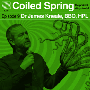 Coiled Spring Episode 009 - Dr James Kneale, BBO, HPL