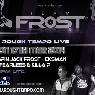 TEAM FROST TAKEOVER LIVE ON ROUGH TEMPO - J J FROST - EKSMAN - FEARLESS & KILLA P