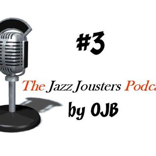 The Jazz Jousters Podcast #3 by OJB