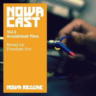 "Nowa Cloudcast vol. 2 ""Soundclash Time"" selected & mixed by Freedom Cry."