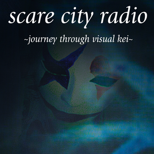 SCARE CITY RADIO PRESENTS:  ~Journey Through Visual Kei~