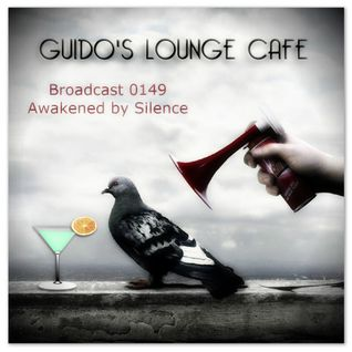 Guido's Lounge Cafe Broadcast 0149 Awakened by Silence (20150109)
